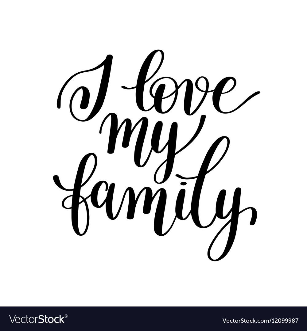 Download I love my family handwritten calligraphy positive Vector Image