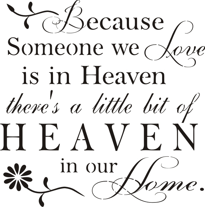 "Download Because Someone we Love Is in Heaven...11.5 x 11.5"" Stencil"