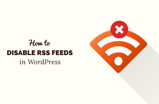 Disable RSS Feeds in WordPress