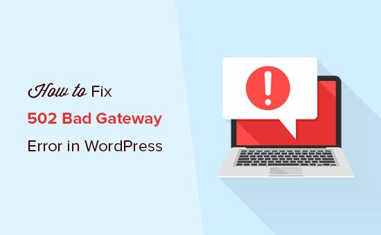 Cara memperbaiki kesalahan gateway buruk 502 di WordPress