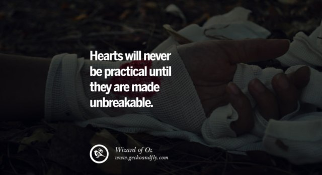 quotes about love Hearts will never be practical until they are made unbreakable. - Wizard of Oz instagram pinterest facebook twitter tumblr quotes life funny best inspirational