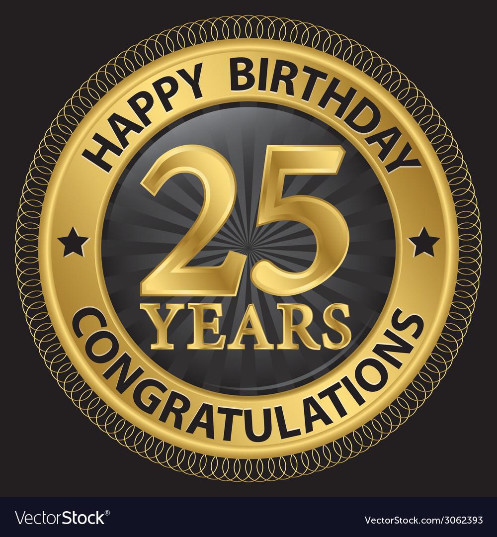 25 Years Happy Birthday Congratulations Gold Label