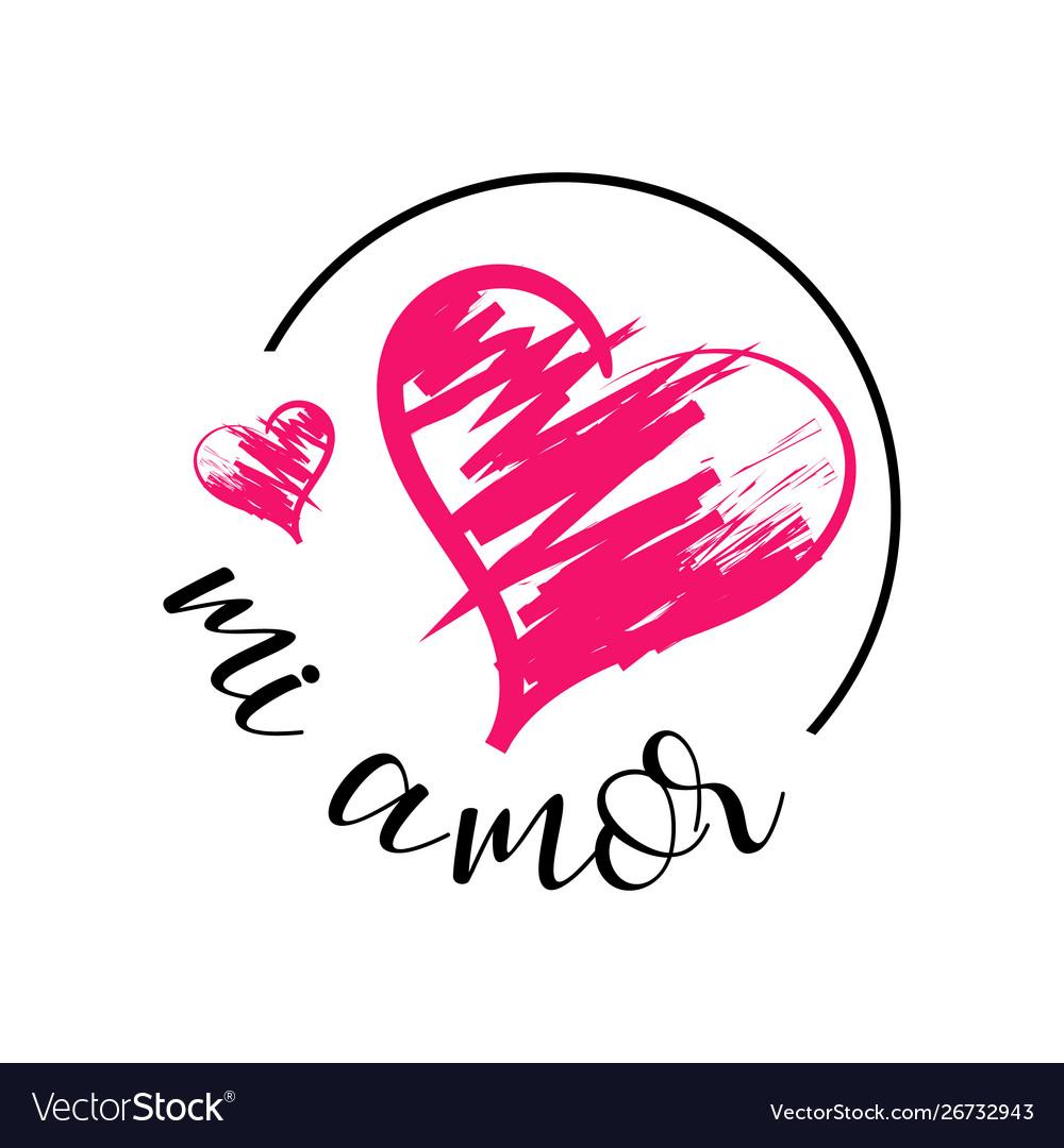 Mi Amor Hand Lettering My Love In Spanish Digital Vector Image