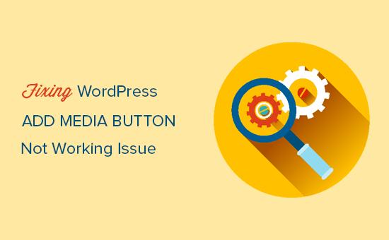 Fixing add media button not working in WordPress
