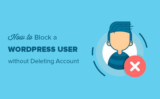 Blocking a WordPress user without deleting their account