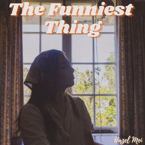 Hazel Mei – The Funniest Thing