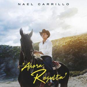 Nael Carrillo - Ahora Resulta (Single 2020)