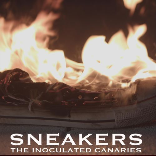 The Inoculated Canaries – Sneakers