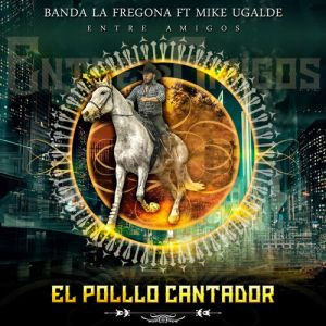 Banda La Fregona - El Pollo Cantador (feat. Mike Ugalde) (Single 2020)