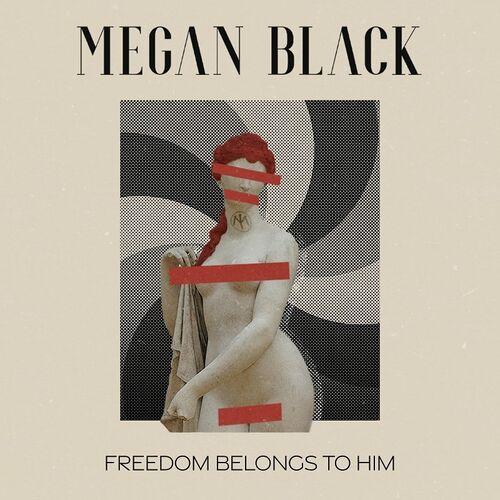 Megan Black - Freedom Belongs To Him