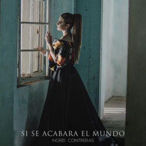Ingrid Contreras - Si Se Acabara el Mundo (Single 2019)