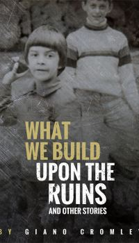 "cover of book ""What We Build Upon The Ruins"""