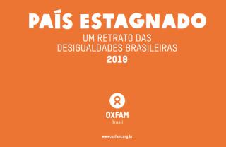 País estagnado — confira relatório da Oxfam Brasil