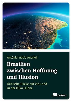 """Antônio Inácio Andrioli lança o livro """"Brasil entre a esperança e a ilusão – olhares críticos sobre um país na crise ambiental"""""""