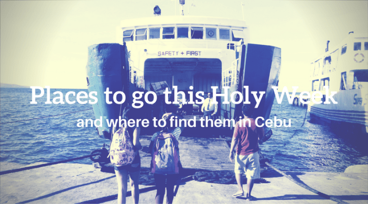 Places to go this Holy Week and where to find them in Cebu | Cebu Finest