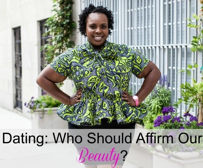 Dating Who Should Affirm Our Beauty