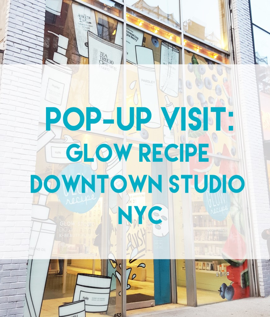 Pop-Up Shop Visit: Glow Recipe NYC Downtown Studio's Last Week!