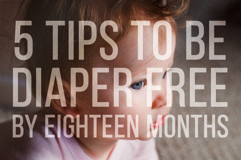 Five Tips to be Diaper Free by Eighteen Months