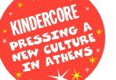 Kindercore: Pressing a new culture in Athens