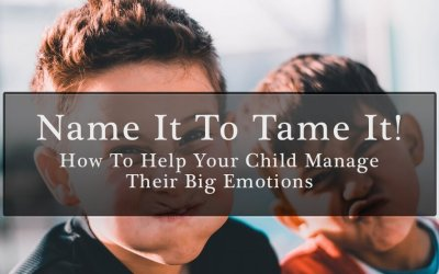 Name It To Tame It! How To Help Your Child Manage Their Big Emotions