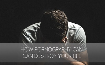 3 Ways Pornography Can Destroy Your Life.