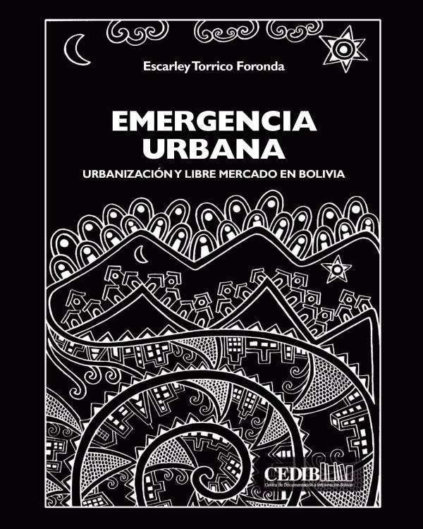 Emergencia urbana: Urbanización y libre mercado en Bolivia