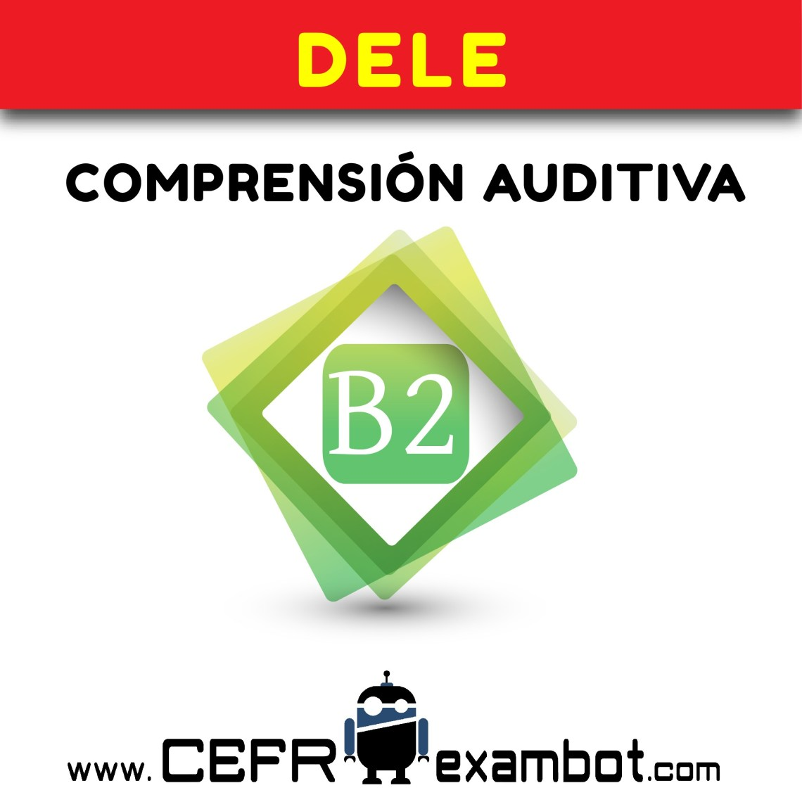 DELE B2 Examen Comprension Auditiva www.CEFRexambot.com