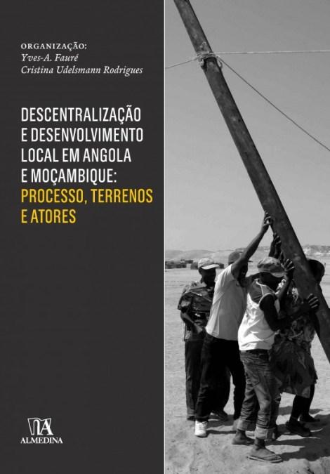 Descentralização e Desenvolvimento local em Angola e Moçambique: Processos, Terrenos e Atores