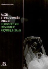 Nações e Transformações em Palco: Festivais de Teatro em Cabo Verde, Moçambique e Brasil