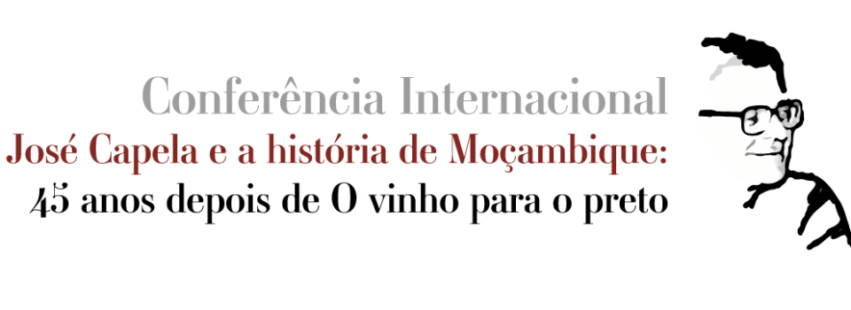 Call for Papers – Conferência Internacional José Capela e a história de Moçambique – 45 anos depois de O vinho para o preto