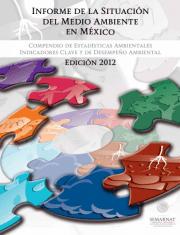 Informe de la Situación del Medio Ambiente en México. Compendio de Estadísticas Ambientales. Indicadores Clave y de Desempeño Ambiental. Edición 2012