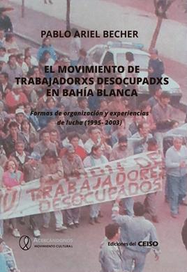 El movimiento de trabajadorxs desocupadxs de Bahía Blanca: formas de organización y experiencias de lucha (1995-2003)