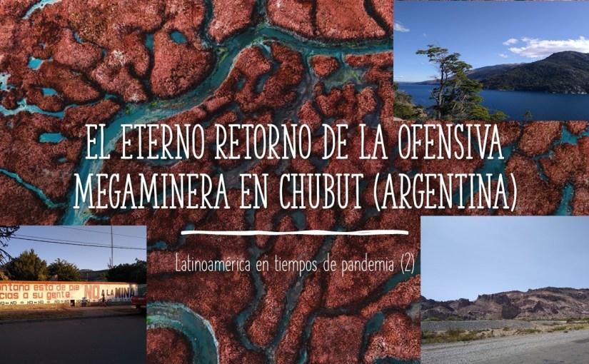 Capítulo 2 | Latinoamérica en tiempos de pandemia. La ofensiva de la megaminería en Chubut (Argentina)