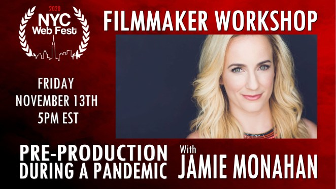 "Red background image with text around it saying ""Filmamaker Workshop"" at the top, with ""Pre-Production during a pandemic with Jamie Monahan"" at the bottom, with the 2020 NYC Web Fest to the left and a photo of Jamie Monahan who has shoulder-length blonde hair, to the right."