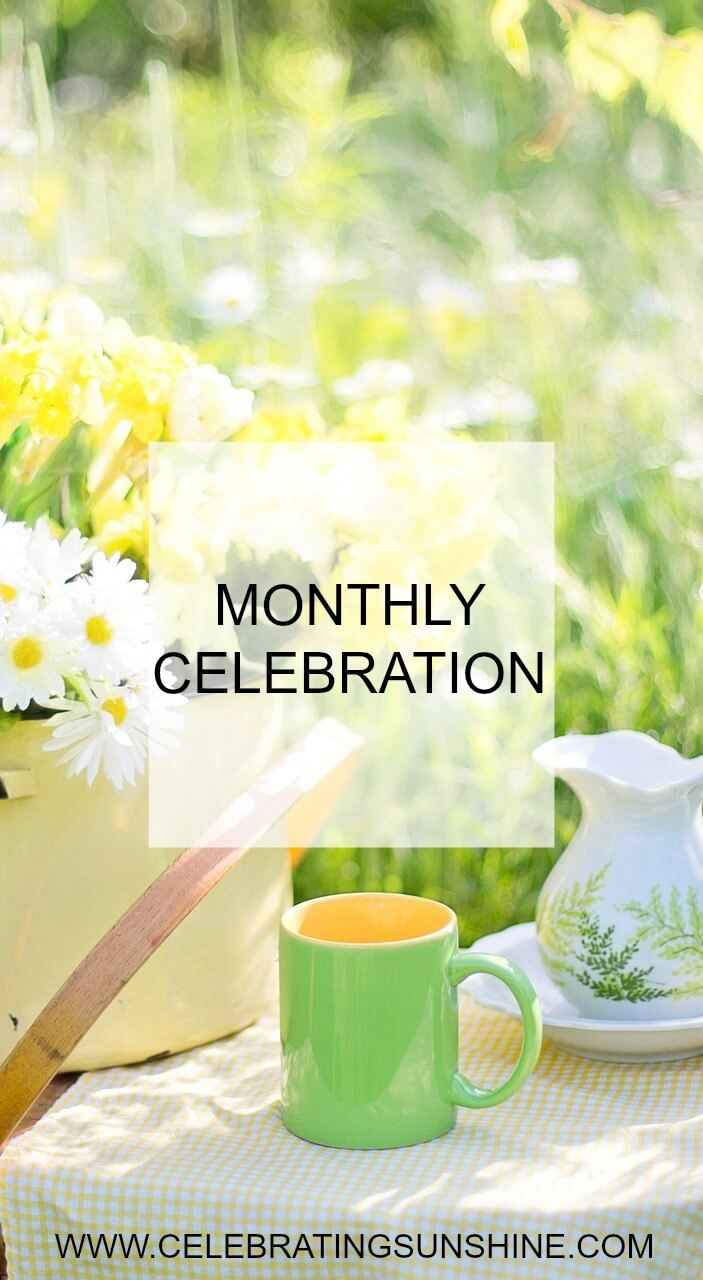 It's time again for my monthly celebration, just another opportunity to look back with gratitude and remember the little gifts of life.