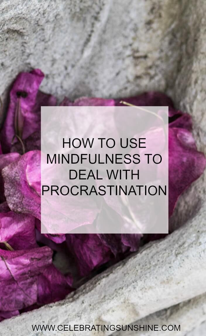 How to deal with procrastination using the power of mindfulness.