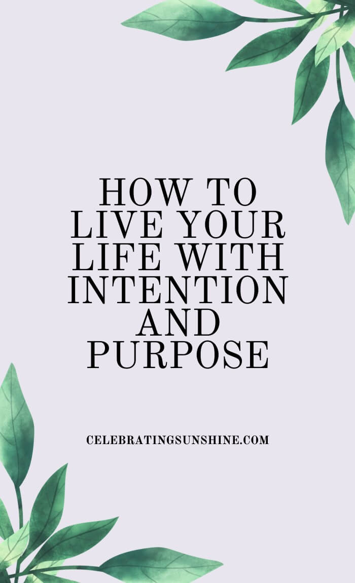Living an intentional life means giving meaning to each and every moment.