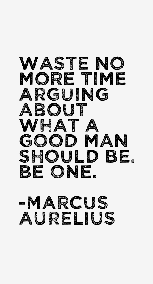 Waste Time More One Man Be Marcus What Arguing No Aurelius Should Be Good About