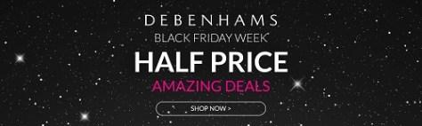 Debenhams Black Friday Week - Up to Half Price Amazing Deals