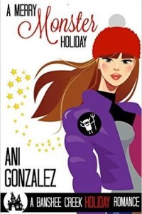 A Merry Monster Holiday (Banshee Creek #3) by Ani Gonzalez