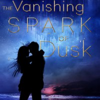 The Vanishing Spark of Dusk by Sara Baysinger
