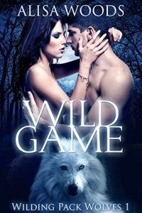 Wild Game (Wilding Pack Wolves #1) by Alisa Woods