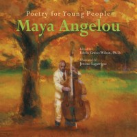 Poetry for Young People: Maya Angelou  by Maya Angelou, Edwin Graves Wilson (Editor), Jerome Lagarrigue (Illustrator)