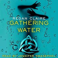 Gathering Water by Regan Claire, narrated by Jennifer Swanepoel