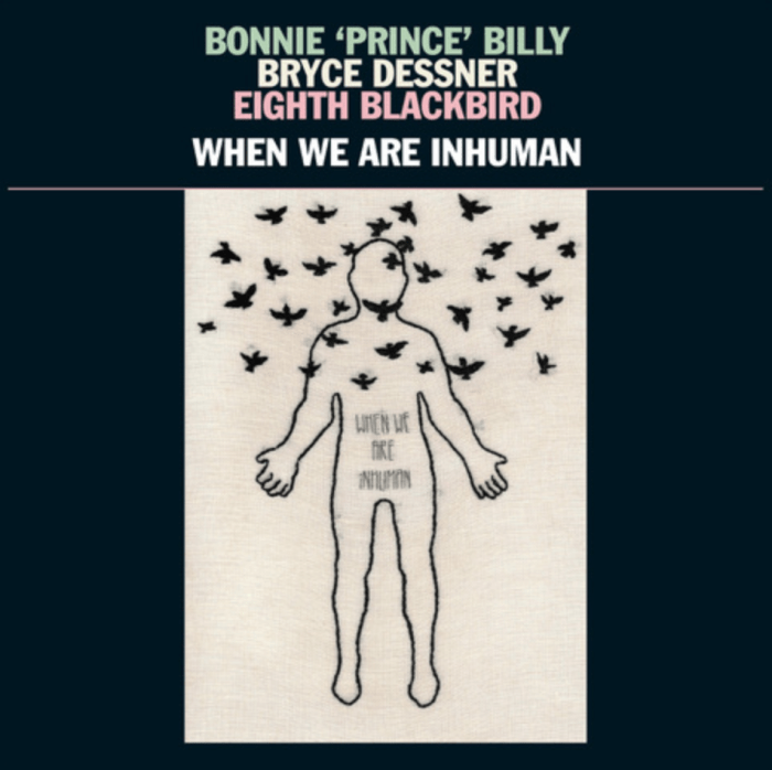 Will Oldham, Bryce Dessner, and Eighth Blackbird Bonnie 'Prince' Billy When We Are Inhuman beast for thee album cover artwork