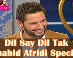 dil say dil tak shahid afridi special