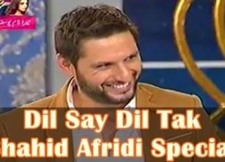 dil say dil tak shahid afridi special