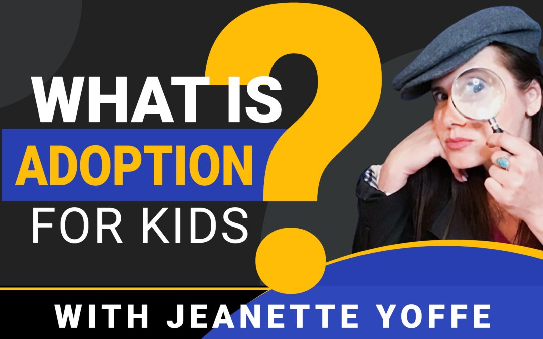 What is Adoption? Animation for Children created by Jeanette Yoffe