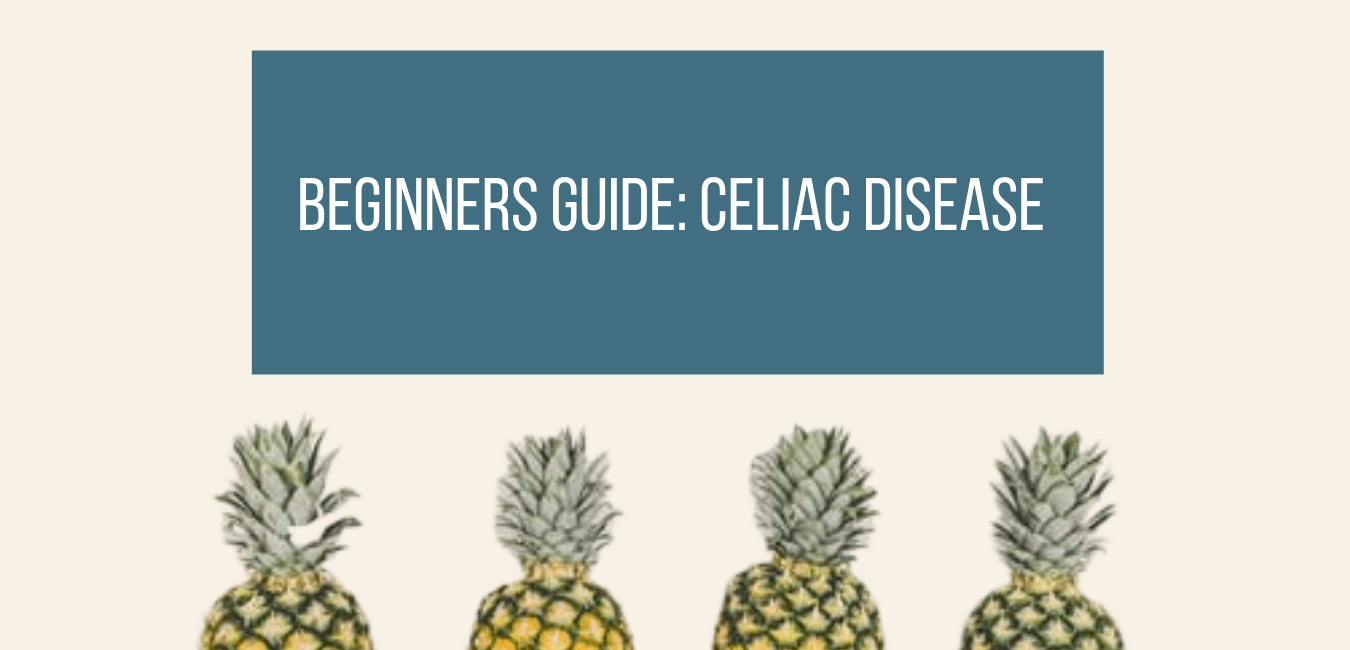 Beginners Guide to Celiac Disease