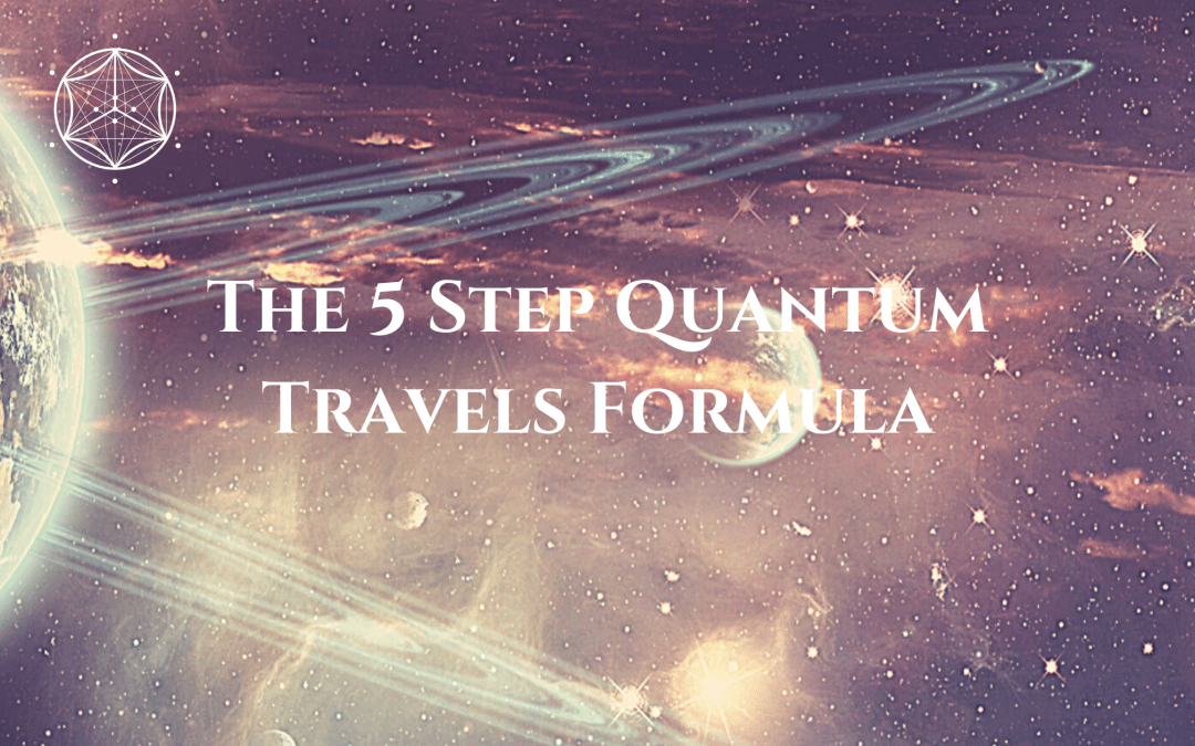The 5 Step Quantum Travels Formula